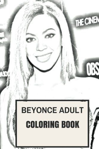 Beyonce Adult Coloring Book: Legendary Female Rapper and Queen of Pop Destinys Child Prodigy Inspire