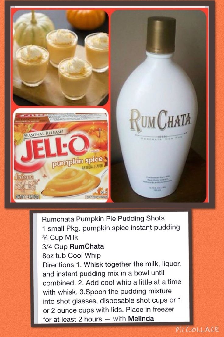 Rum Chata Pumpkin Pie Pudding Shots 1 small Pkg. pumpkin spice instant pudding ¾ Cup Milk 3/4 Cup RumChata 8oz tub Cool Whip Directions: 1. Whisk together the milk, liquor, and instant pudding mix in a bowl until combined. 2. Add cool whip a little at a time with whisk. 3.Spoon the pudding mixture into shot glasses, disposable shot cups or 1 or 2 ounce cups with lids. Place in freezer for at least 2 hours