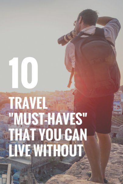 "10 Travel ""Must-Haves"" That You Can Live Without"