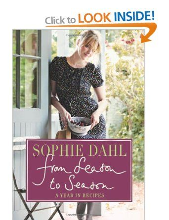 From Season to Season: A Year in Recipes: Amazon.co.uk: Sophie Dahl: Books