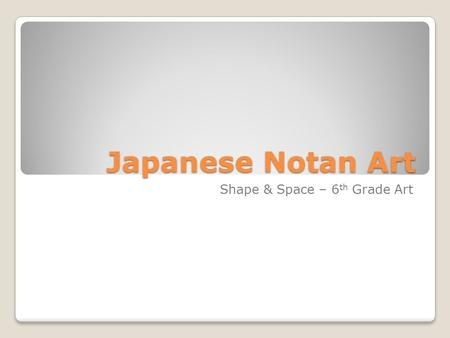 Japanese Notan Art Shape & Space – 6 th Grade Art.