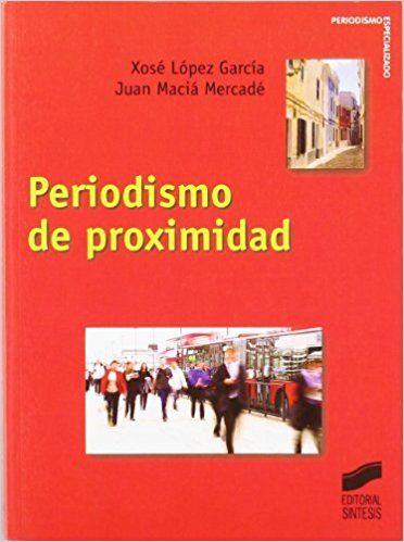 Periodismo de proximidad / Xosé López García, Juan Maciá Mercadé