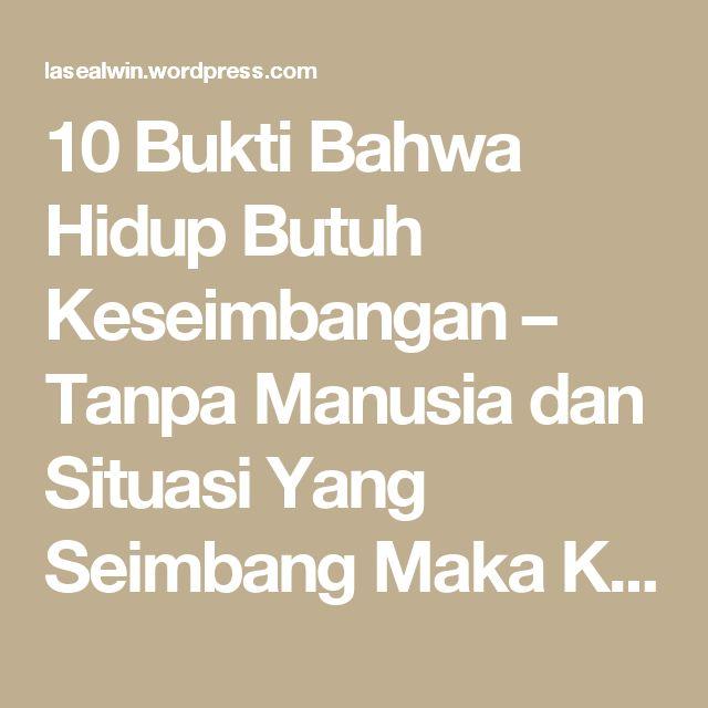 10 Bukti Bahwa Hidup Butuh Keseimbangan – Tanpa Manusia dan Situasi Yang Seimbang Maka Kekacauan Akan Menumpuk Pada Satu Titik – menang BERSAMA – Indonesia Strong From Village
