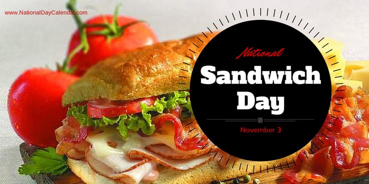 """NATIONAL SANDWICH DAY The """"sandwich"""" is believed to be the namesake of John Montagu, 4th Earl of Sandwich, following the claim that he was the eponymous inventor of the sandwich. Today, National S..."""