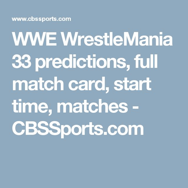 WWE WrestleMania 33 predictions, full match card, start time, matches - CBSSports.com