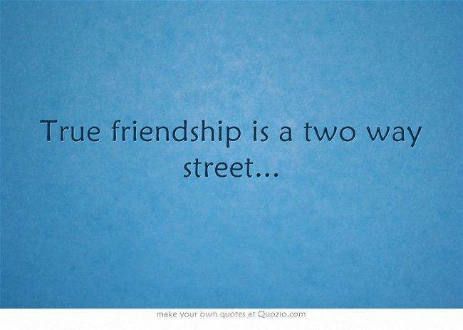 True friendship is a two way street...