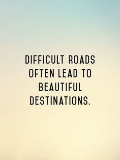 face the difficulty in the start your destination will be beautiful