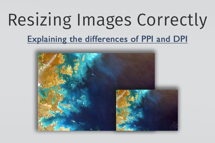 Resizing Images Correctly (Also PPI vs DPI)