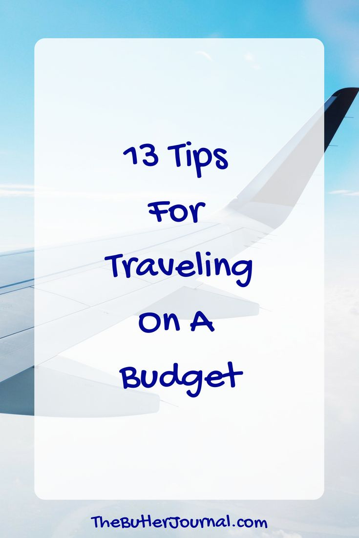 13 Tips For Traveling On A Tight Budget | Travel | Road Trips | Vacation