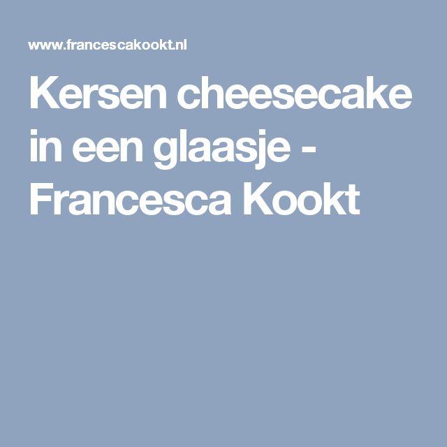 Kersen cheesecake in een glaasje - Francesca Kookt
