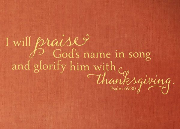 Wall Vinyl Decal- I will praise God's name in song and glorify him with thanksgiving. -Psalm 69:30 Product ID: SCR401