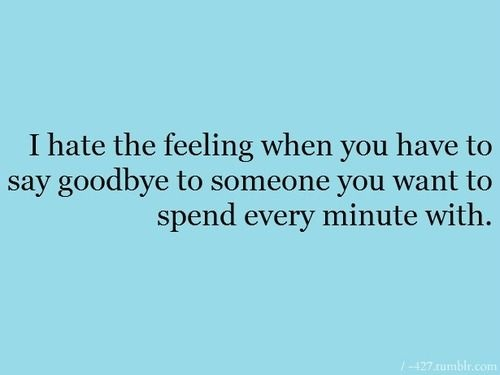 i hate saying goodbye to my friends Find and save ideas about saying goodbye quotes on pinterest | see more ideas about quotes about grief, quotes about loss and quotes about friends  boyfriend girl friend relationships saying goodbye quotes see more  auntie kymie ️ forever in my heart i hate saying goodbye, but i also hate the chance to not be able to say it too.