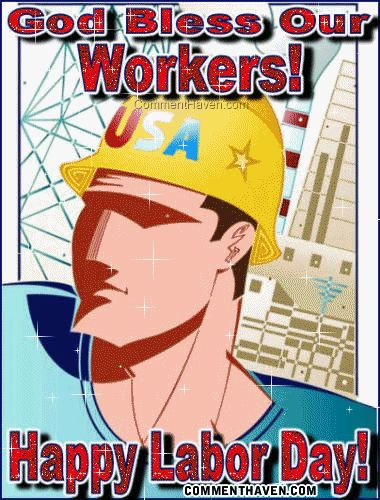 God Bless our workers!!!!! Happy Labor Day