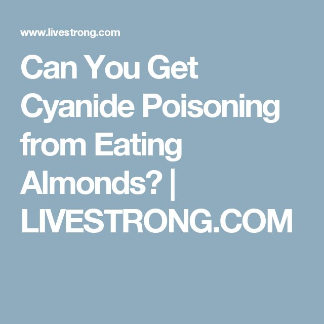 Can You Get Cyanide Poisoning from Eating Almonds? | LIVESTRONG.COM
