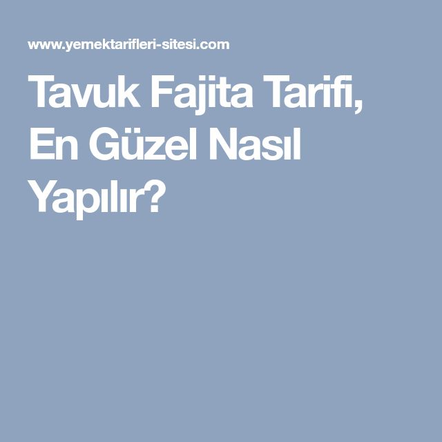 Tavuk Fajita Tarifi, En Güzel Nasıl Yapılır?