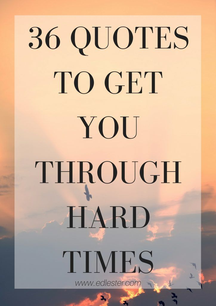 36 Positive Quotes To Get You Through Hard Times Inspiration