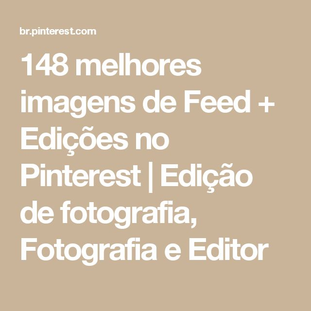 148 melhores imagens de Feed + Edições no Pinterest   Edição de fotografia, Fotografia e Editor