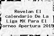 http://tecnoautos.com/wp-content/uploads/imagenes/tendencias/thumbs/revelan-el-calendario-de-la-liga-mx-para-el-torneo-apertura-2015.jpg Calendario Apertura 2015. Revelan el calendario de la Liga MX para el torneo Apertura 2015, Enlaces, Imágenes, Videos y Tweets - http://tecnoautos.com/actualidad/calendario-apertura-2015-revelan-el-calendario-de-la-liga-mx-para-el-torneo-apertura-2015/