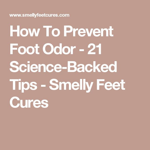 How To Prevent Foot Odor - 21 Science-Backed Tips - Smelly Feet Cures
