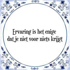 Tegels met tekst: Ervaring is het enige dat je niet voor niets krijgt - Bekijk of bestel deze Tegel nu op Tegelspreuken.nl