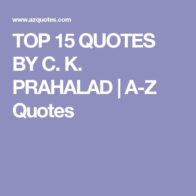TOP 15 QUOTES BY C. K. PRAHALAD | A-Z Quotes