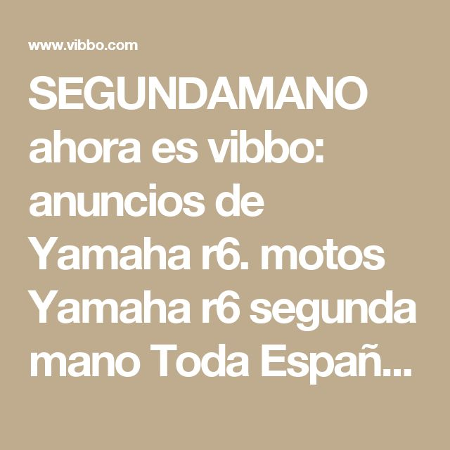 SEGUNDAMANO ahora es vibbo: anuncios de Yamaha r6. motos Yamaha r6 segunda mano Toda España de profesionales. Anuncios motos Yamaha r6 Ocasión Toda España