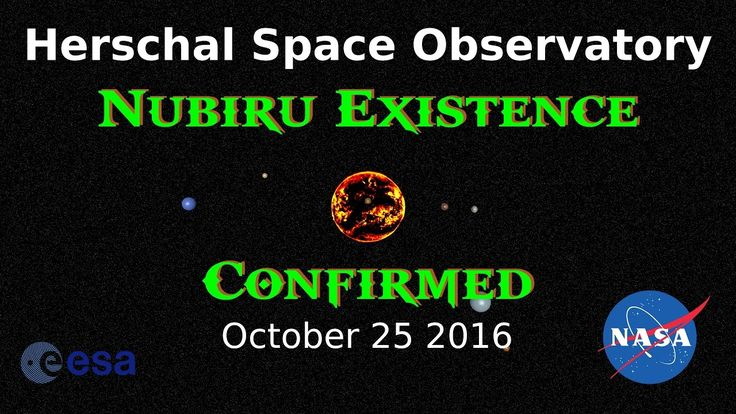 Never before seen footage from the Herschal Space Observatory taken between June 2014 and October 25th 2016. Confirmation of Nubiru!