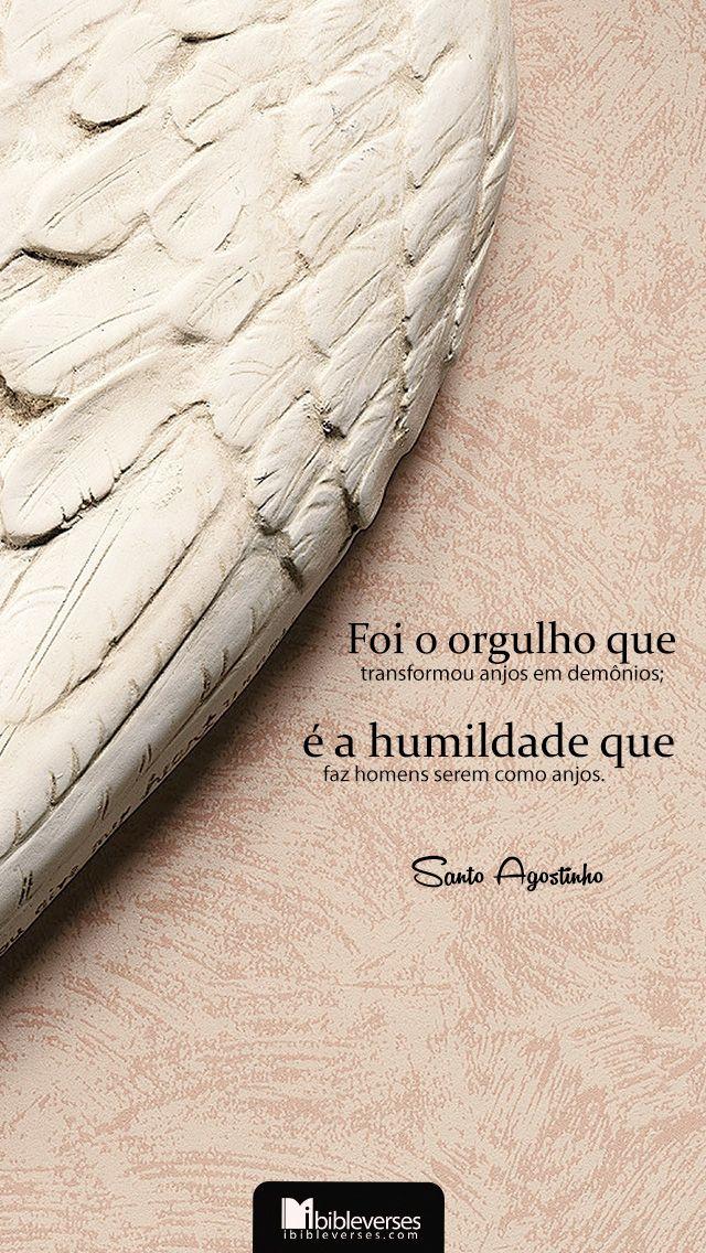 Downloads are available at http://ibibleverses.christianpost.com/?p=27843  Foi o orgulho que transformou anjos em demônios; é a humildade que faz homens serem como anjos. -Santo Agostinho  It was pride that changed angels into devils; it is humility that makes men as angels. -Saint Augustines  #SantoAgostinho #orgulho #demônios #humildade #anjos