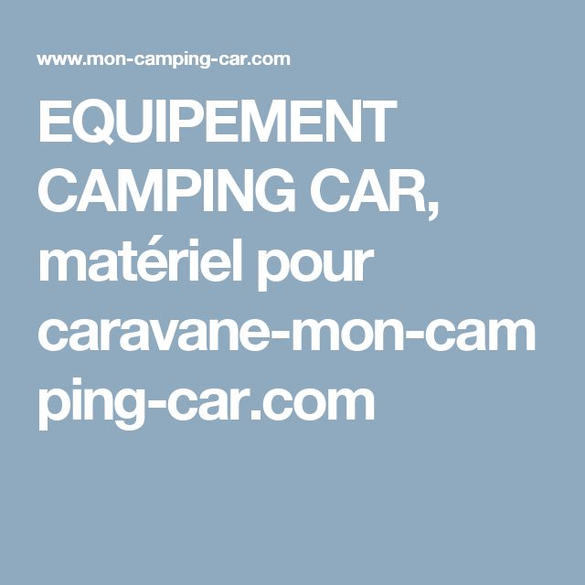 EQUIPEMENT CAMPING CAR, matériel pour caravane-mon-camping-car.com