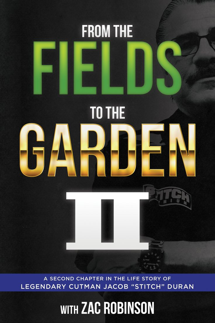 """From the Fields to the Garden II - A Second Chapter in the Life Story of Legendary Cutman Jacob """"Stitch"""" Duran"""