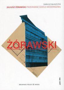 """Dariusz Błaszczyk """"Juliusz Żórawski - przerwane dzieło modernizmu"""" - Pełna baza wiedzy na tematy związane ze sztukami wizualnymi - magazyn - Culture.pl"""