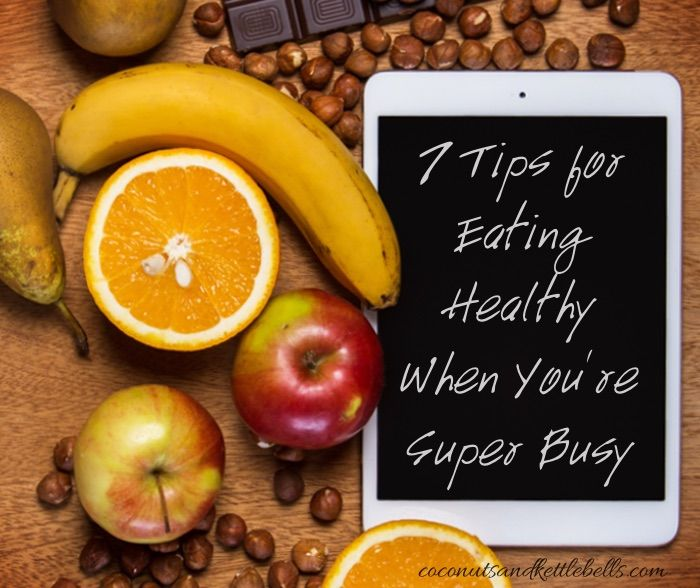 7 Tips for Eating Healthy When You're Super Busy - Coconuts & Kettlebells