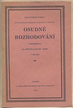 ZUMAN, FRANTIŠEK: OSUDNÉ ROZHODOVÁNÍ.   Vzpomínka na převratovou dobu v Rusku. Praha, Pražská akciová tiskárna, 1927.