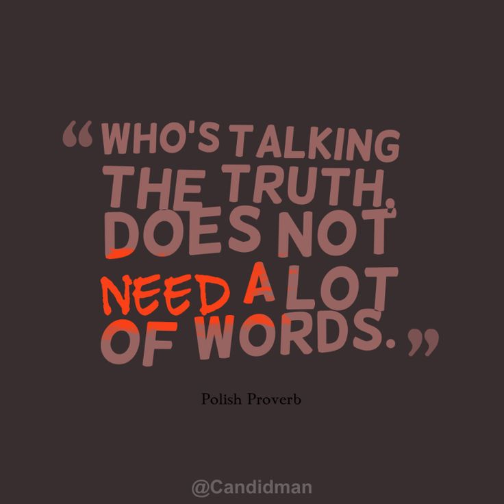"""Who's talking the truth, does not need a lot of words"". #Quotes #Polish #Proverb via @Candidman"