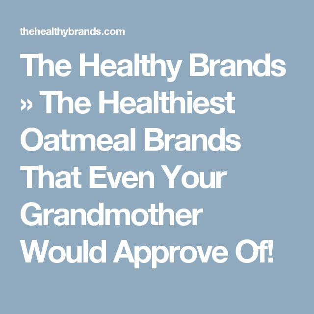 The Healthy Brands   » The Healthiest Oatmeal Brands That Even Your Grandmother Would Approve Of!