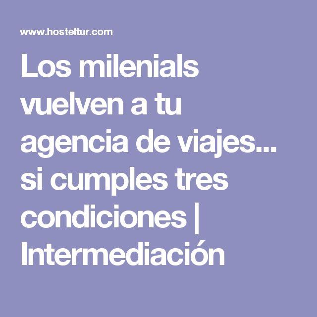 Los milenials vuelven a tu agencia de viajes... si cumples tres condiciones | Intermediación #tiquetesdeavion