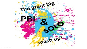 The 'Great Big SOLO and PBL Mash-up'
