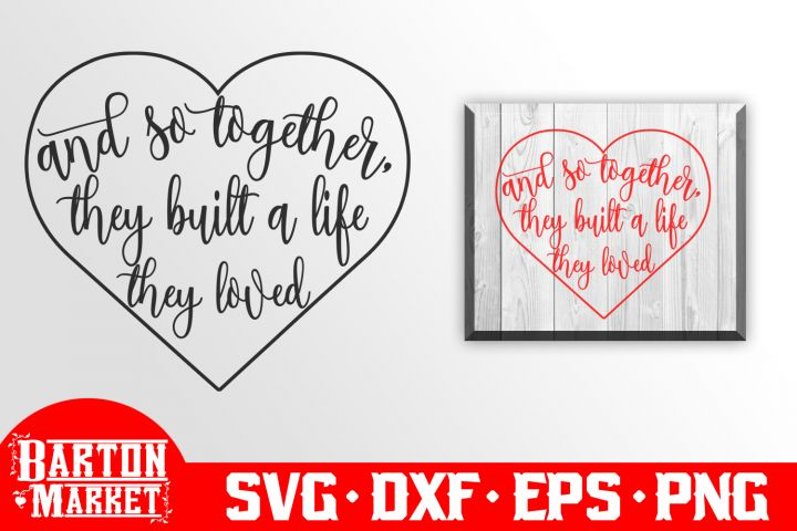 Download And So Together They Built A Life They Loved SVG DXF EPS ...