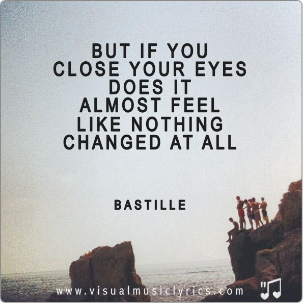 #BASTILLE – BUT IF YOU CLOSE YOUR EYES DOES IT ALMOST #FEEL LIKE NOTHING CHANGED AT ALL – #VISUAL #MUSIC #LYRICS #VISUALMUSICLYRICS #LOVETHISLYRICS #SPREADHOPE