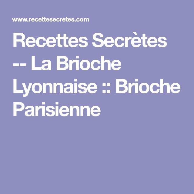 Recettes Secrètes -- La Brioche Lyonnaise ::  Brioche Parisienne