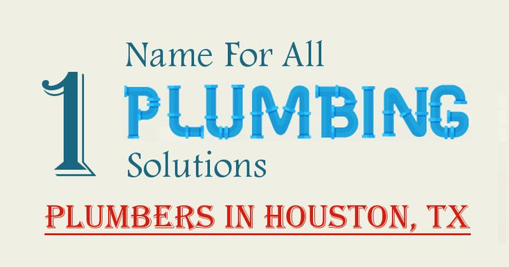 One Name For All Plumbing Solutions Plumbers In Houston