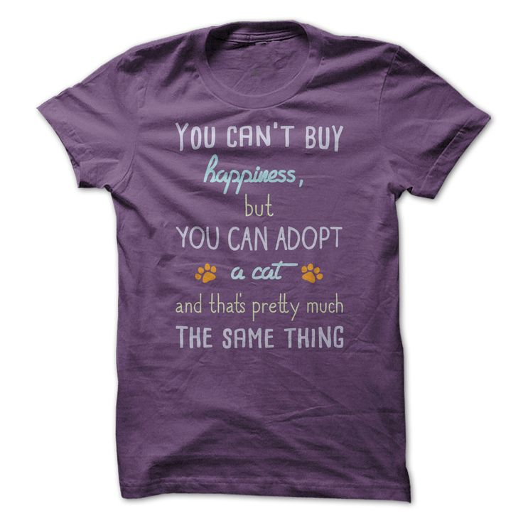 You Can't Buy Happiness But You Can Adopt A Cat and That's Pretty Much The Same Thing. T-Shirts, Hoodies, Tees, Clothing, Gifts, For Animal Rescues, Pet Adoptions, Volunteers, Dogs, Puppies, Cats, Kittens, Quotes, Sayings.