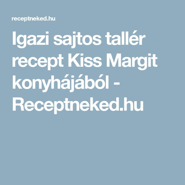 Igazi sajtos tallér recept Kiss Margit konyhájából - Receptneked.hu