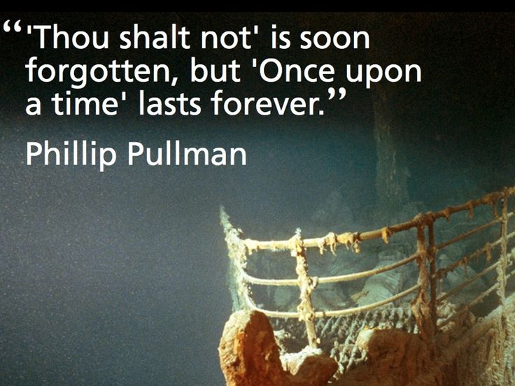 'Thou shalt not' is soon forgotten, but 'Once upon a time' lasts forever - Phillip Pullman