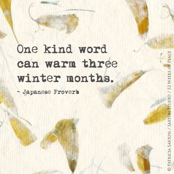 One kind word can warm three winter months. Japanese Proverb. Thanks 52 weeks of Peace/Peace Starts Here
