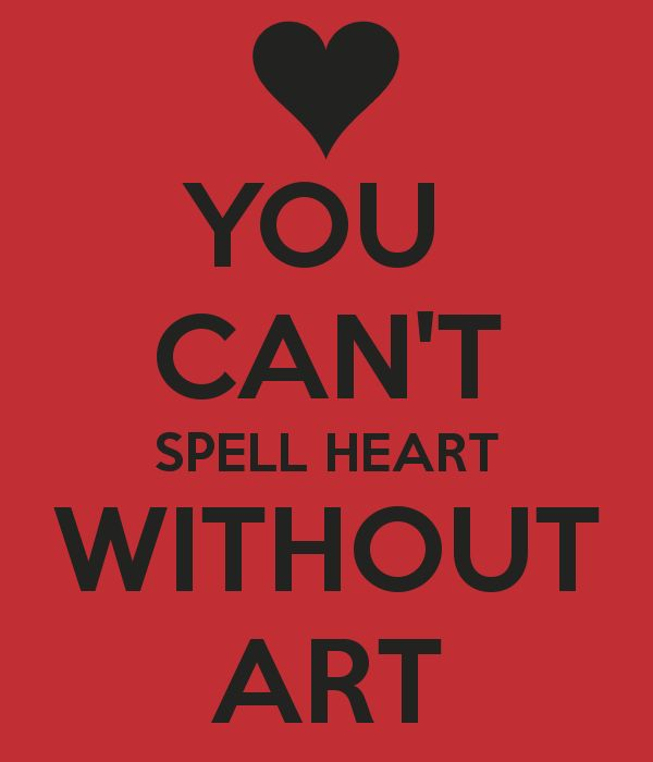 YOU  CAN'T SPELL HEART WITHOUT ART