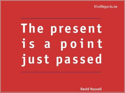 The present is a point just passed.