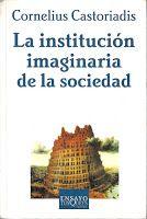 PORTAL ACADÉMICO DE LAS CIENCIAS SOCIALES, JURÍDICAS Y POLÍTICAS: CORNELIUS CASTORIABIS: LA INSTITUCIÓN IMAGINARIA DE LA SOCIEDAD