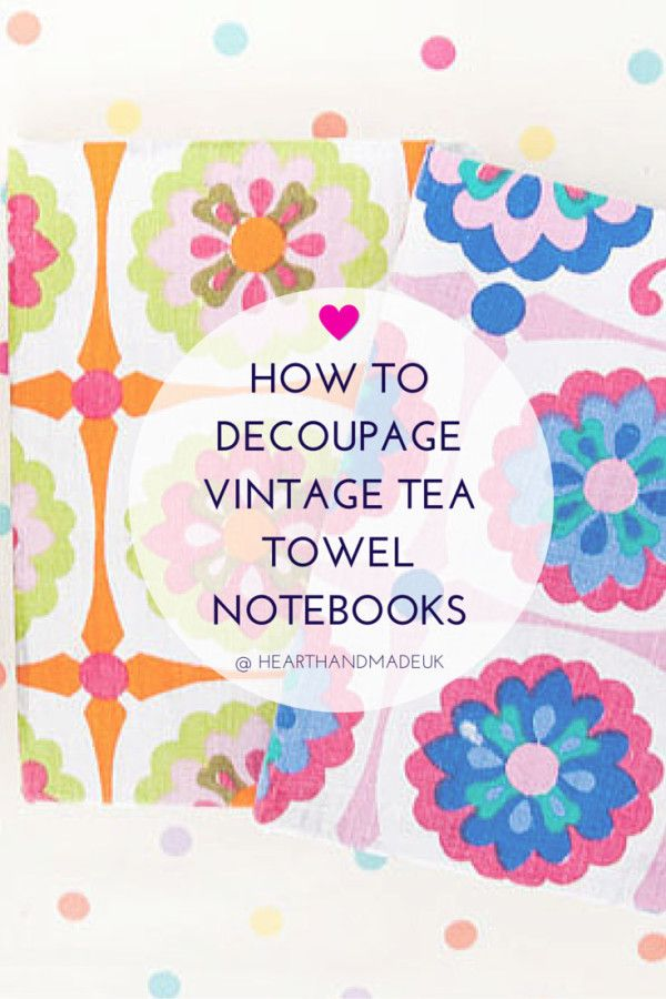How To Decoupage A Vintage Tea Towel Notebook