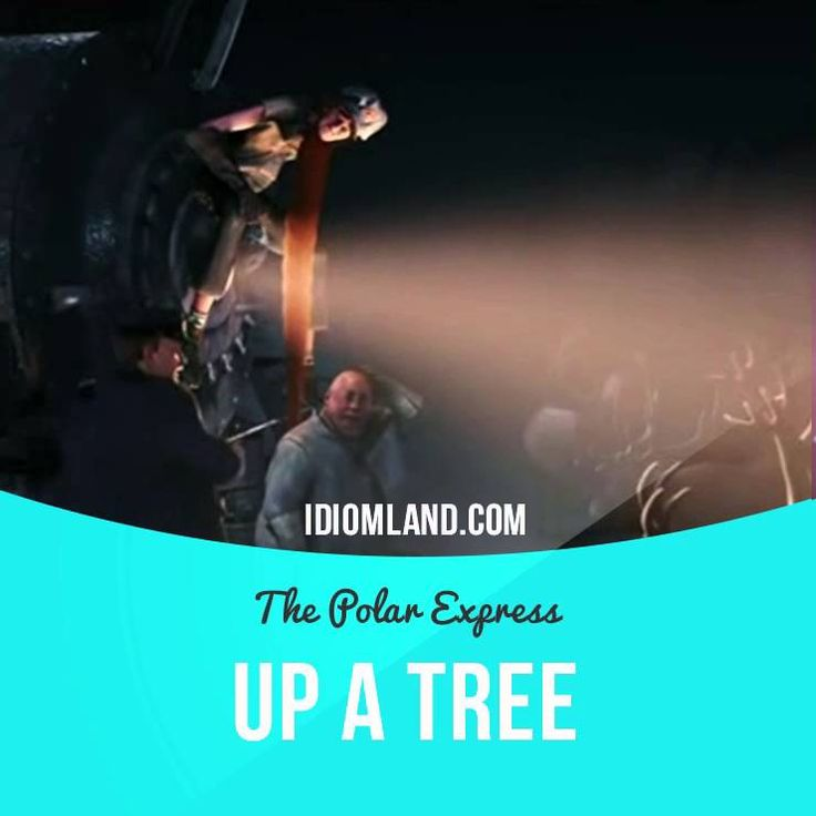 """""""Up a tree"""" means """"in a difficult situation"""".  Usage in animated film (""""The…"""
